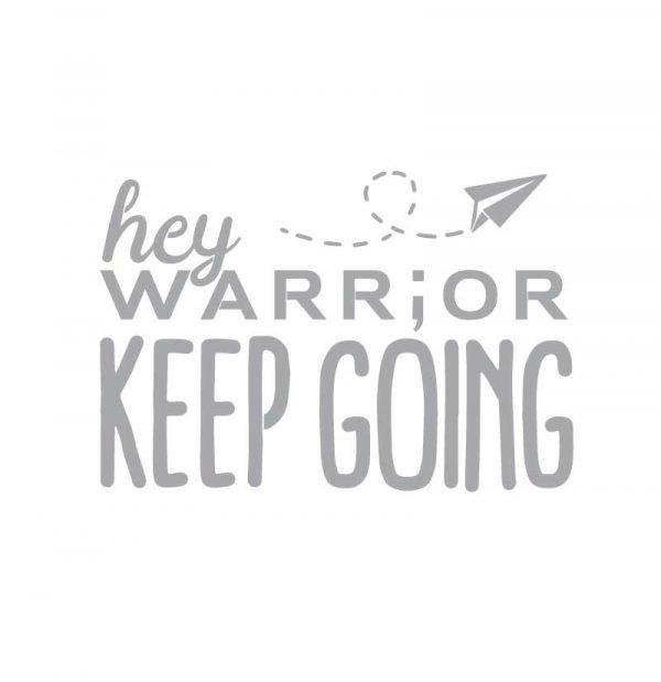 5228 Hey Warrior Keep Going